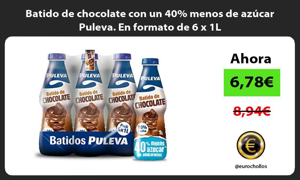 Batido de chocolate con un 40 menos de azúcar Puleva En formato de 6 x 1L