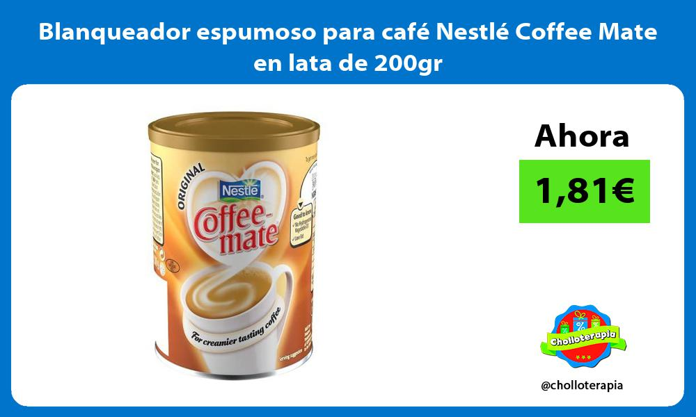 Blanqueador espumoso para café Nestlé Coffee Mate en lata de 200gr