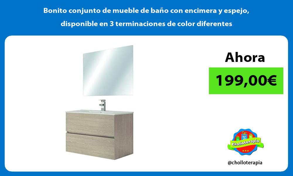 Bonito conjunto de mueble de baño con encimera y espejo disponible en 3 terminaciones de color diferentes