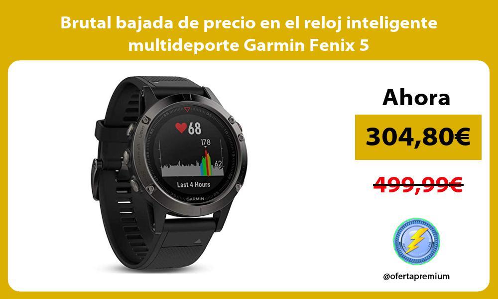 Brutal bajada de precio en el reloj inteligente multideporte Garmin Fenix 5