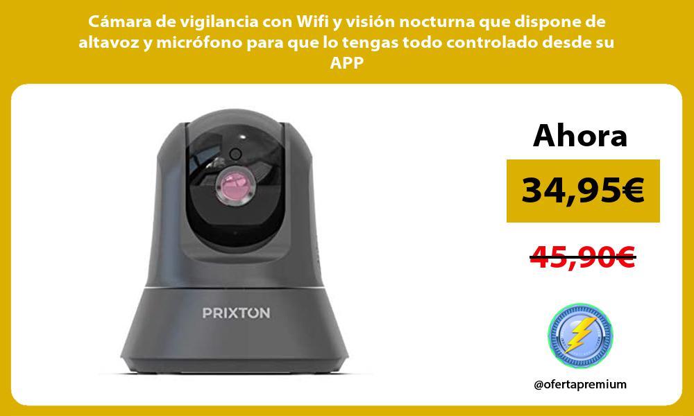 Cámara de vigilancia con Wifi y visión nocturna que dispone de altavoz y micrófono para que lo tengas todo controlado desde su APP