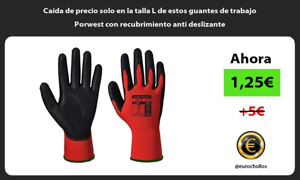 Caída de precio solo en la talla L de estos guantes de trabajo Porwest con recubrimiento anti deslizante