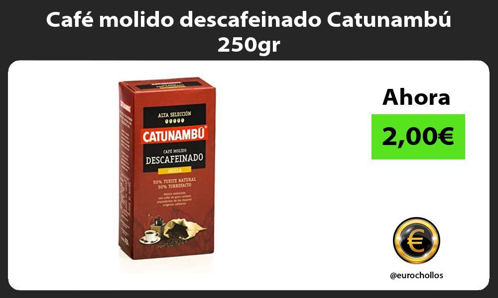 Café molido descafeinado Catunambú 250gr