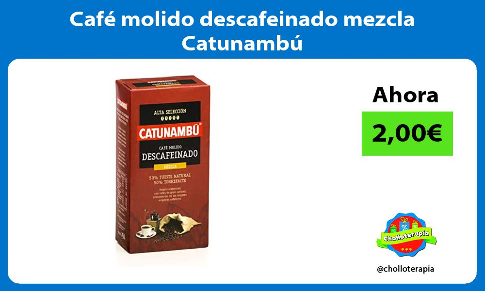 Café molido descafeinado mezcla Catunambú