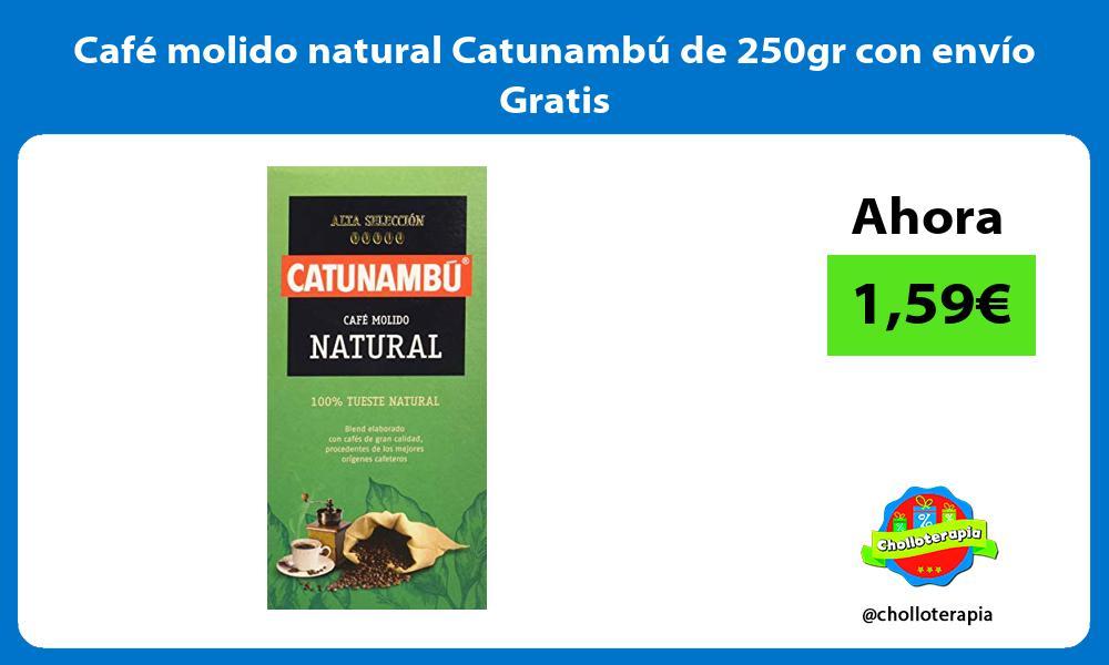 Café molido natural Catunambú de 250gr con envío Gratis
