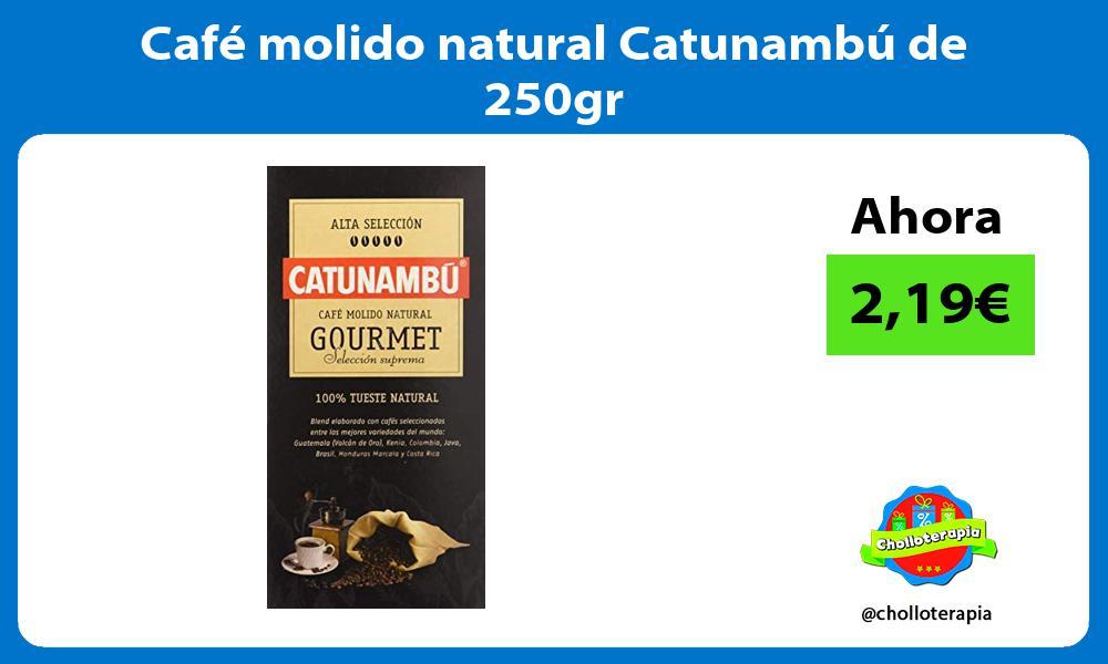 Café molido natural Catunambú de 250gr