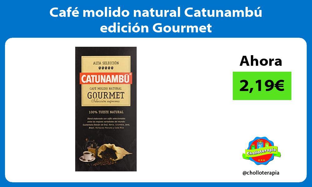 Café molido natural Catunambú edición Gourmet