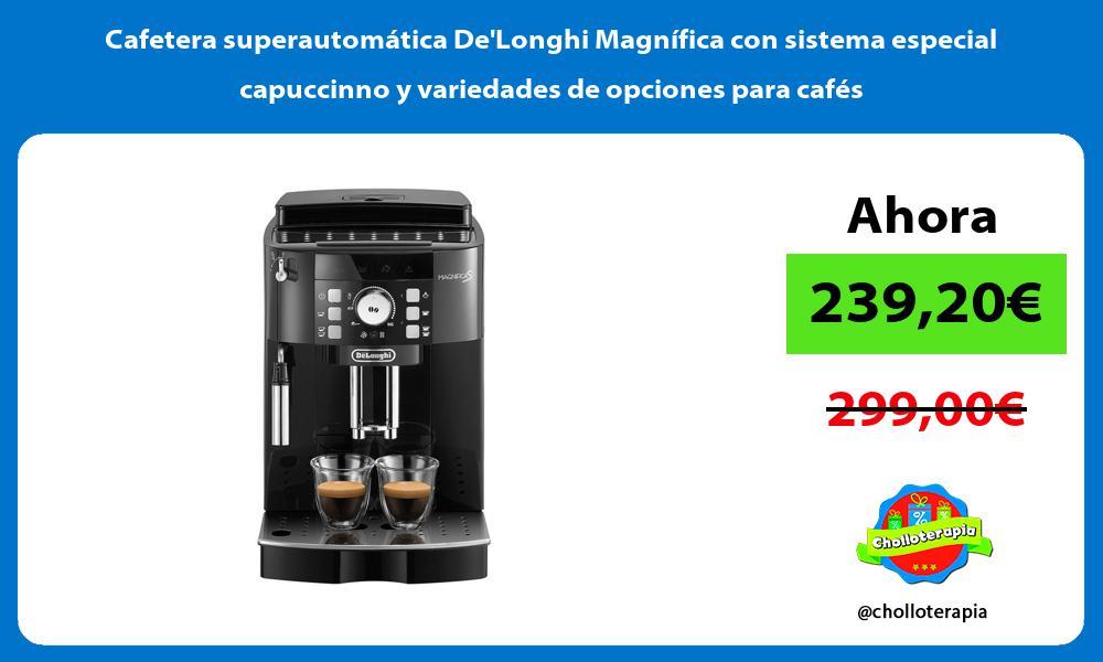 Cafetera superautomática DeLonghi Magnífica con sistema especial capuccinno y variedades de opciones para cafés