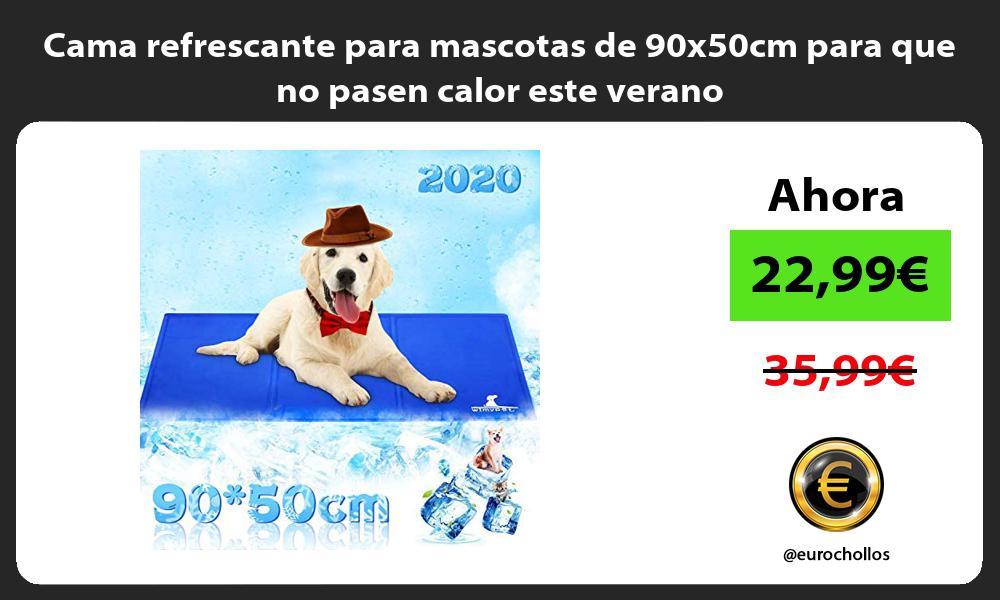 Cama refrescante para mascotas de 90x50cm para que no pasen calor este verano