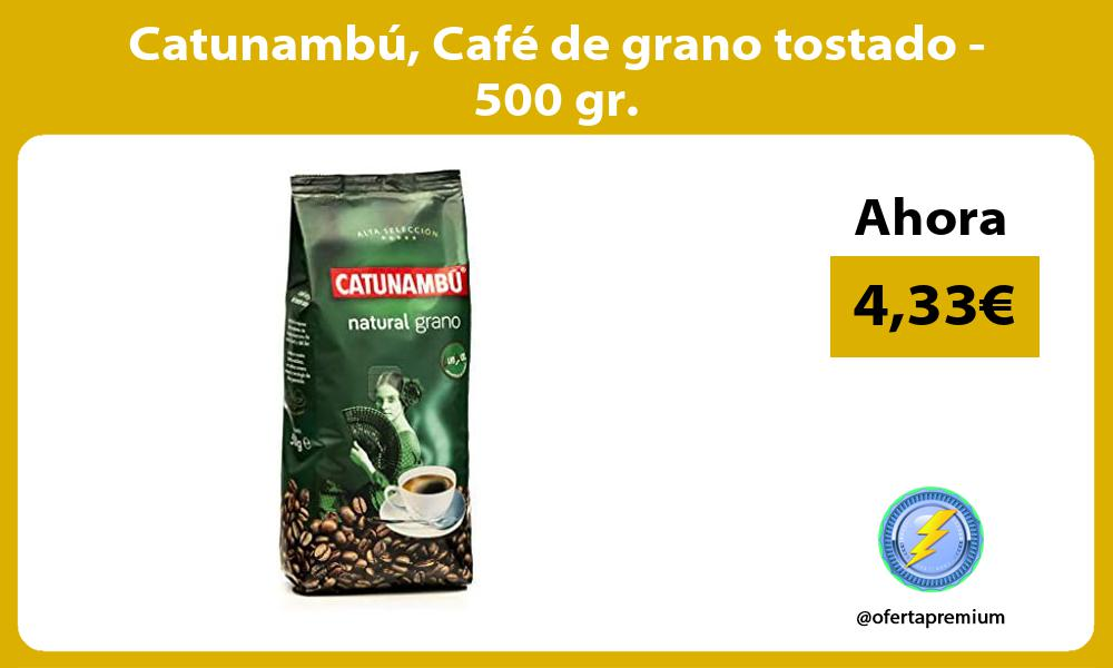 Catunambú Café de grano tostado 500 gr
