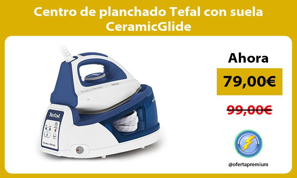 Centro de planchado Tefal con suela CeramicGlide