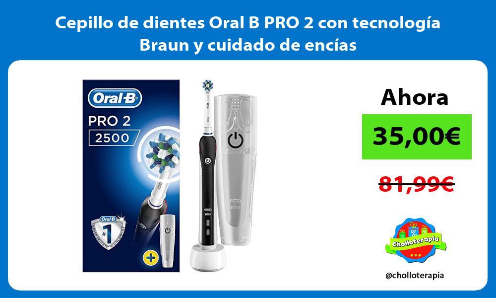Cepillo de dientes Oral B PRO 2 con tecnología Braun y cuidado de encías