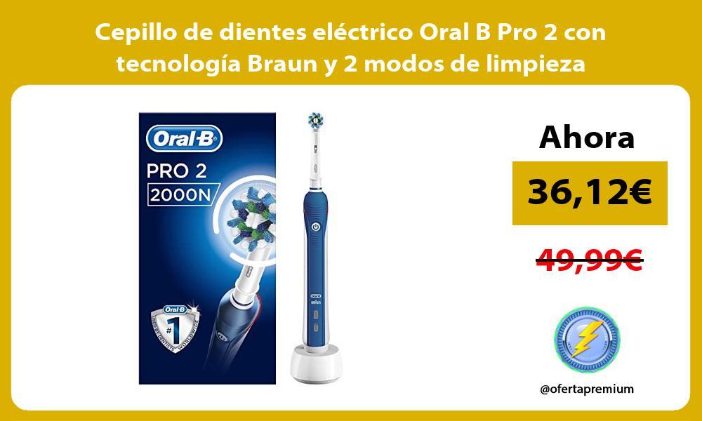 Cepillo de dientes eléctrico Oral B Pro 2 con tecnología Braun y 2 modos de limpieza