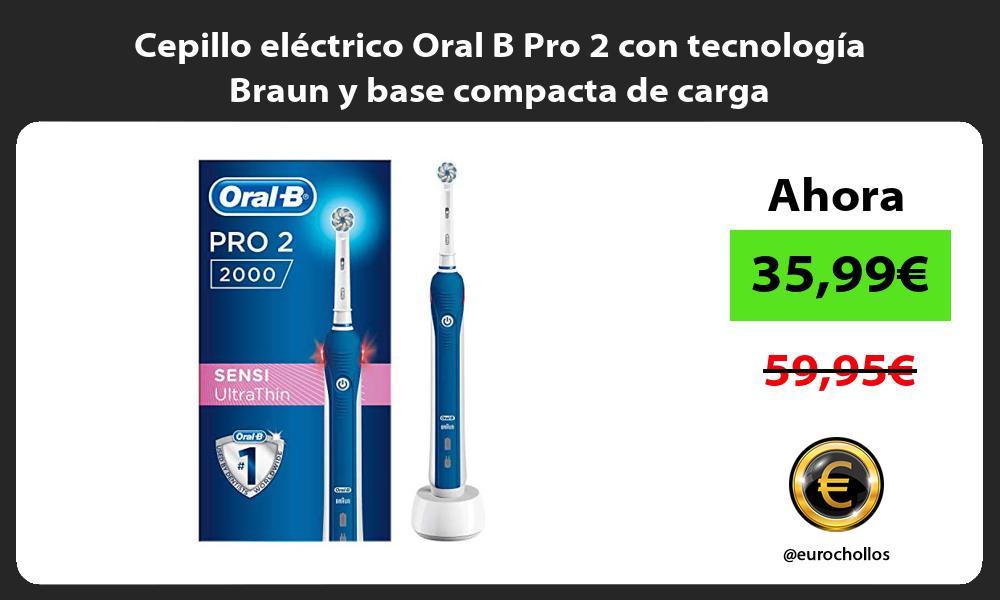 Cepillo eléctrico Oral B Pro 2 con tecnología Braun y base compacta de carga