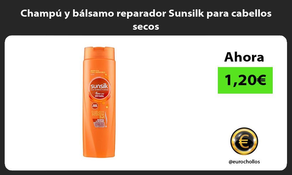 Champú y bálsamo reparador Sunsilk para cabellos secos