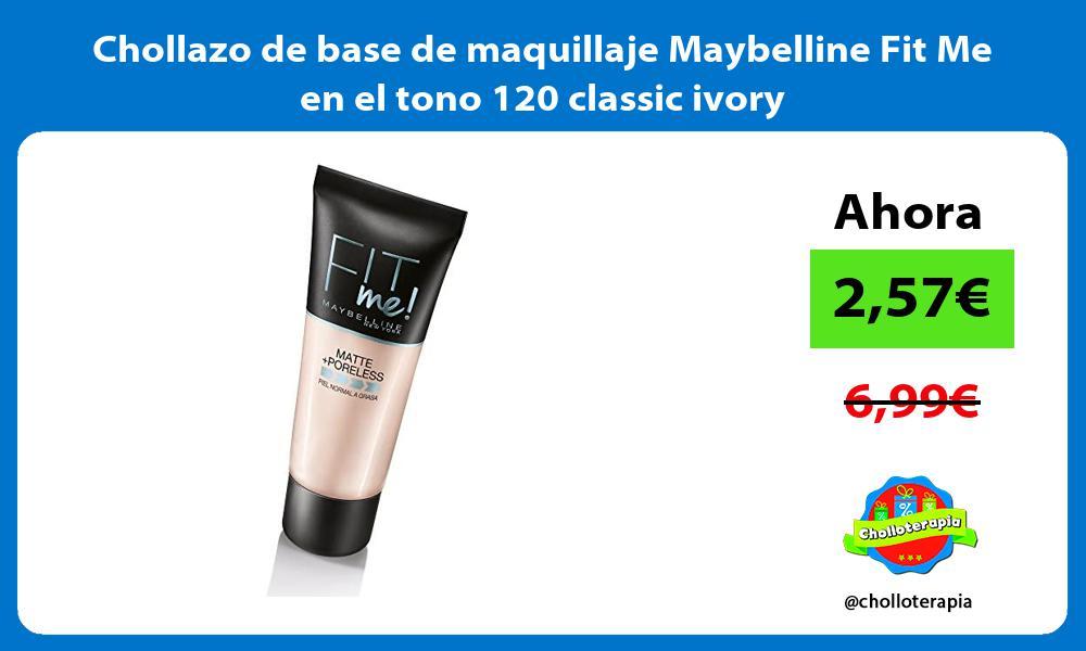 Chollazo de base de maquillaje Maybelline Fit Me en el tono 120 classic ivory