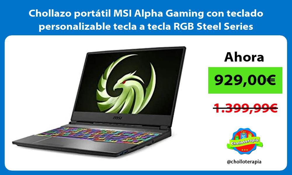 Chollazo portátil MSI Alpha Gaming con teclado personalizable tecla a tecla RGB Steel Series