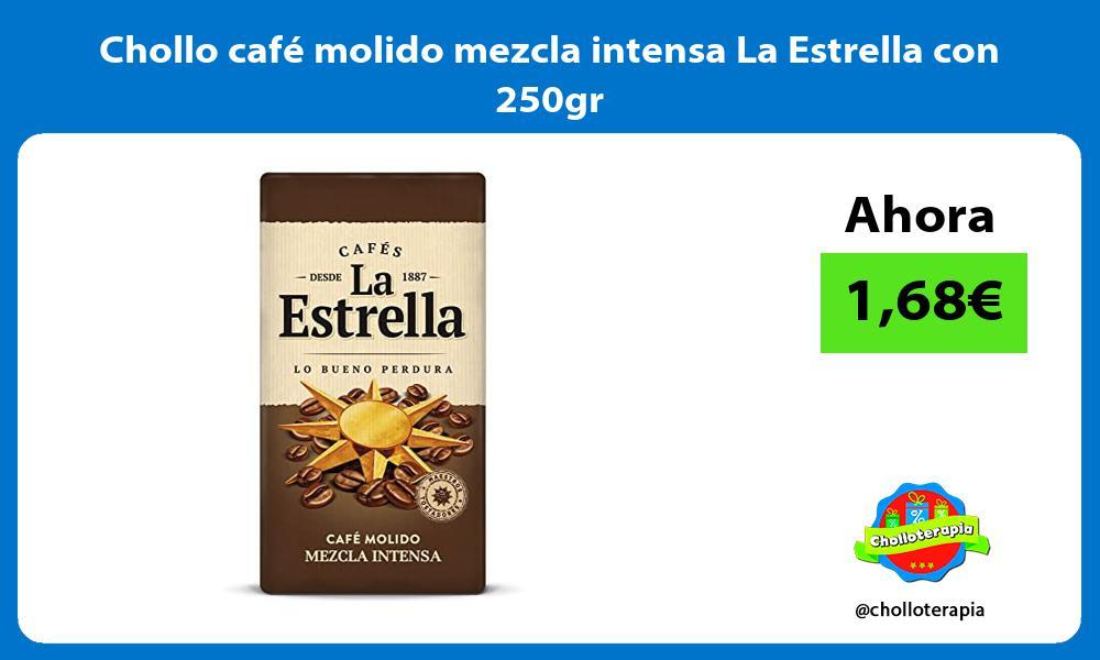 Chollo café molido mezcla intensa La Estrella con 250gr