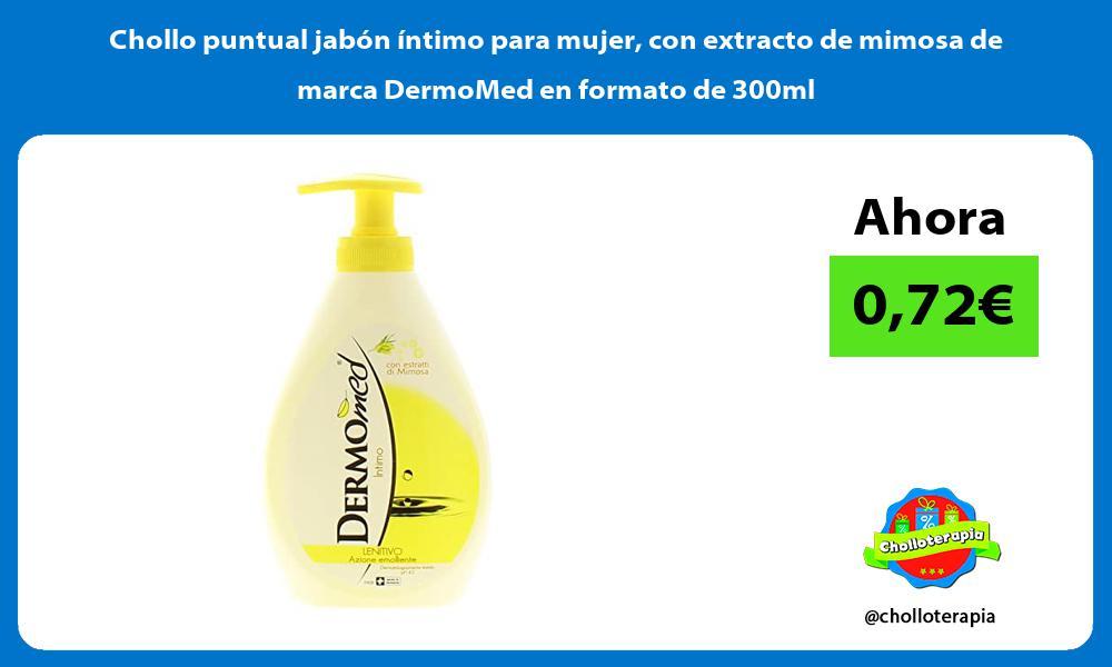 Chollo puntual jabón íntimo para mujer con extracto de mimosa de marca DermoMed en formato de 300ml