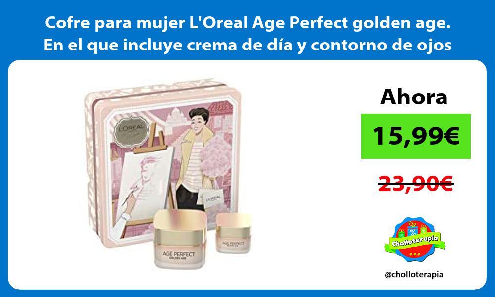 Cofre para mujer LOreal Age Perfect golden age En el que incluye crema de día y contorno de ojos