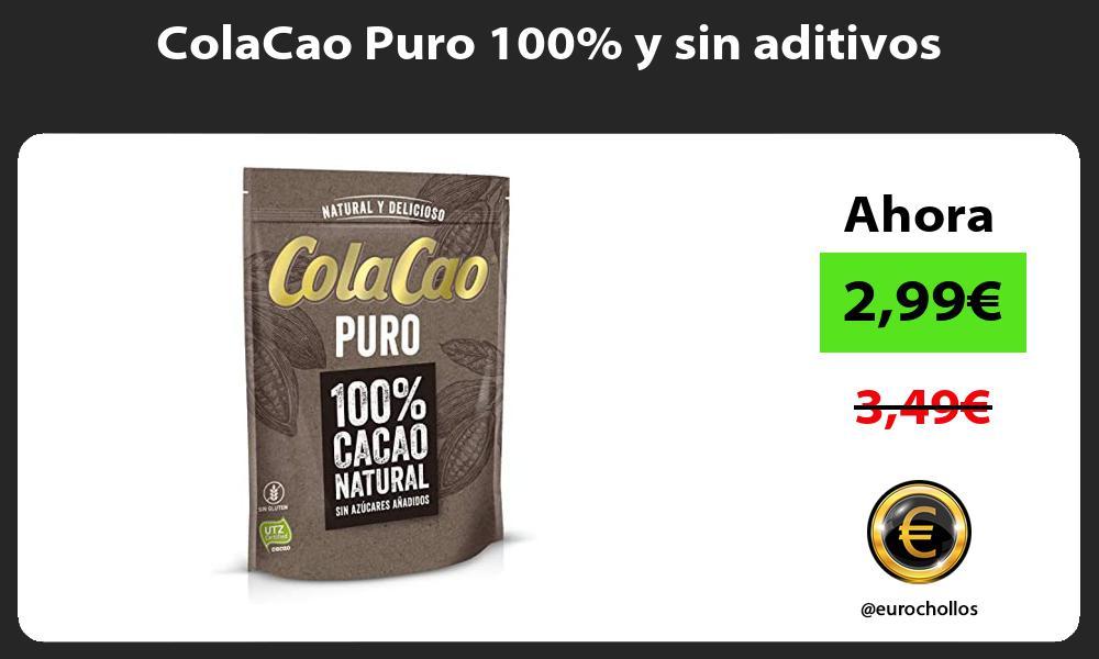 ColaCao Puro 100 y sin aditivos