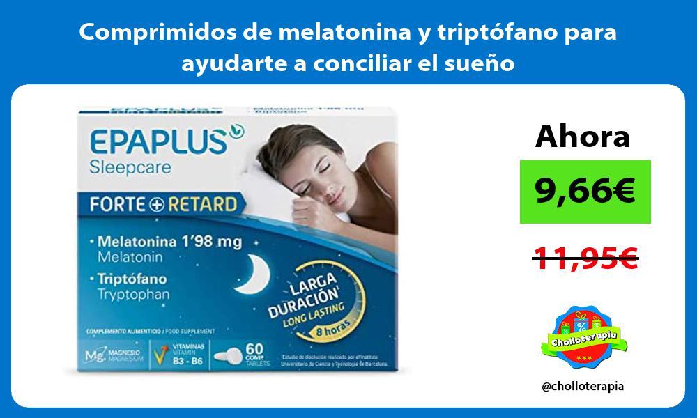 Comprimidos de melatonina y triptófano para ayudarte a conciliar el sueño