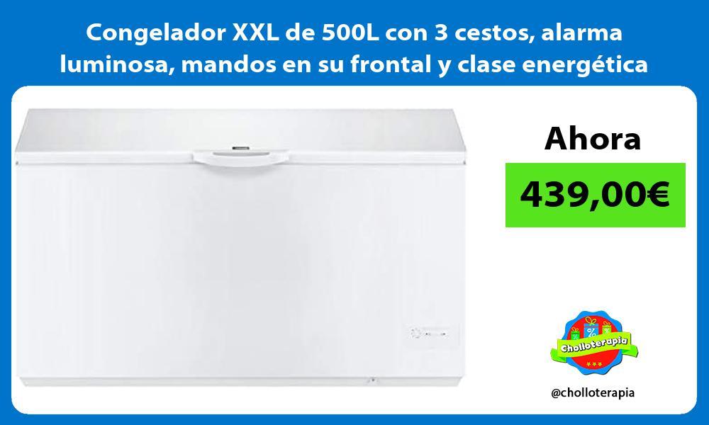 Congelador XXL de 500L con 3 cestos alarma luminosa mandos en su frontal y clase energética A