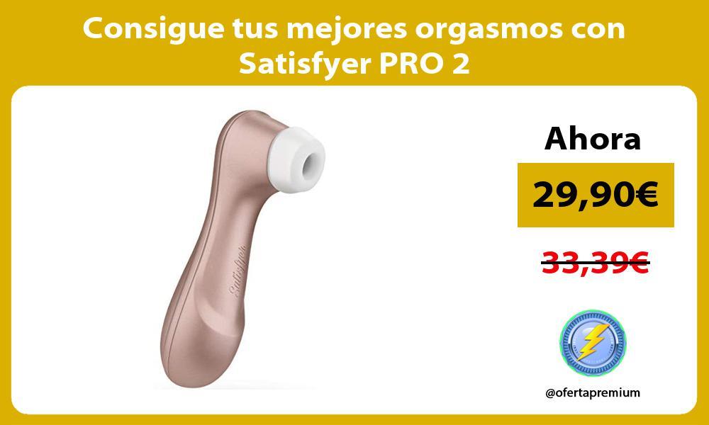 Consigue tus mejores orgasmos con Satisfyer PRO 2