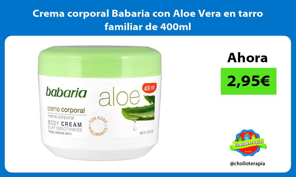 Crema corporal Babaria con Aloe Vera en tarro familiar de 400ml