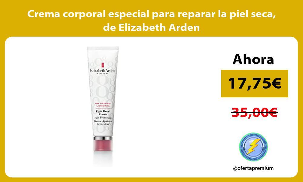 Crema corporal especial para reparar la piel seca de Elizabeth Arden