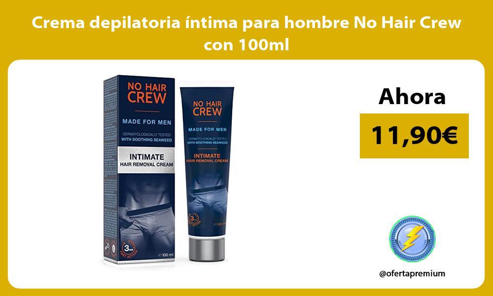 Crema depilatoria íntima para hombre No Hair Crew con 100ml
