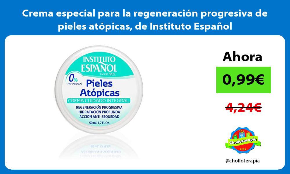 Crema especial para la regeneración progresiva de pieles atópicas de Instituto Español
