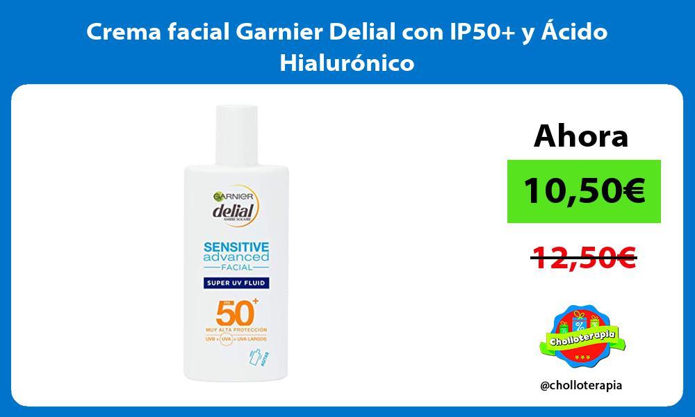 Crema facial Garnier Delial con IP50 y Ácido Hialurónico