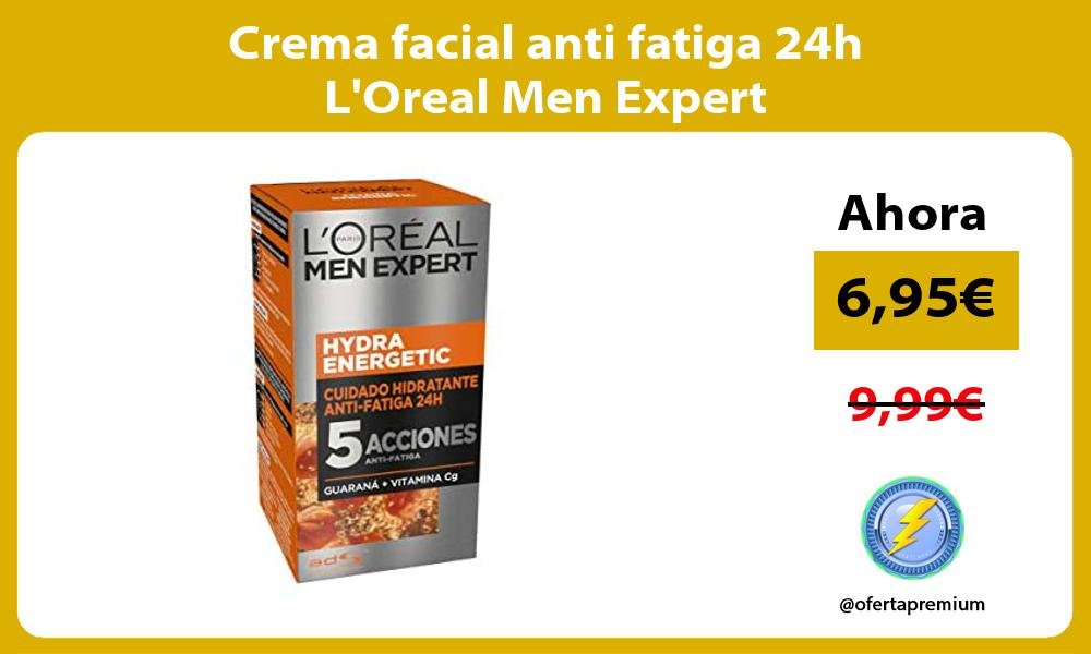 Crema facial anti fatiga 24h LOreal Men Expert