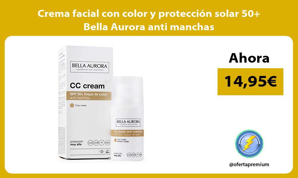 Crema facial con color y protección solar 50 Bella Aurora anti manchas