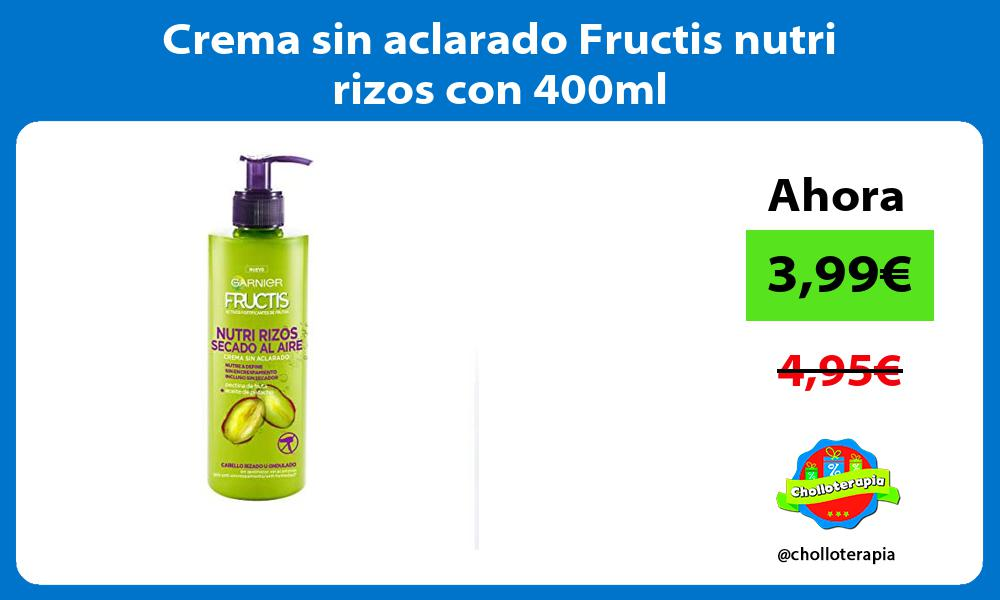 Crema sin aclarado Fructis nutri rizos con 400ml