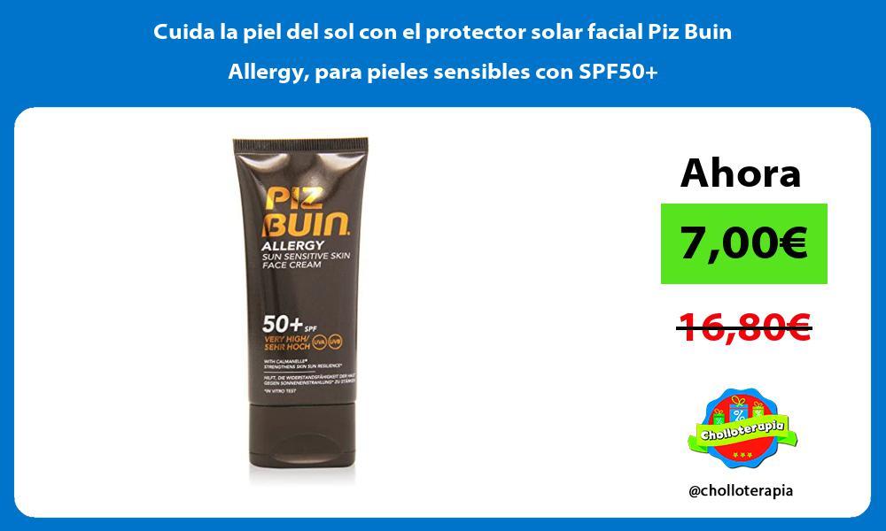 Cuida la piel del sol con el protector solar facial Piz Buin Allergy para pieles sensibles con SPF50