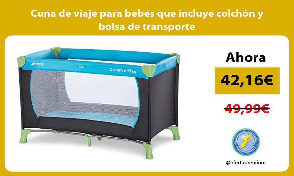 Cuna de viaje para bebés que incluye colchón y bolsa de transporte