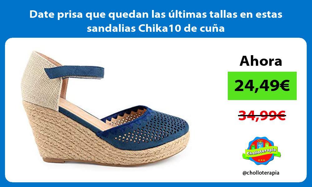 Date prisa que quedan las últimas tallas en estas sandalias Chika10 de cuña