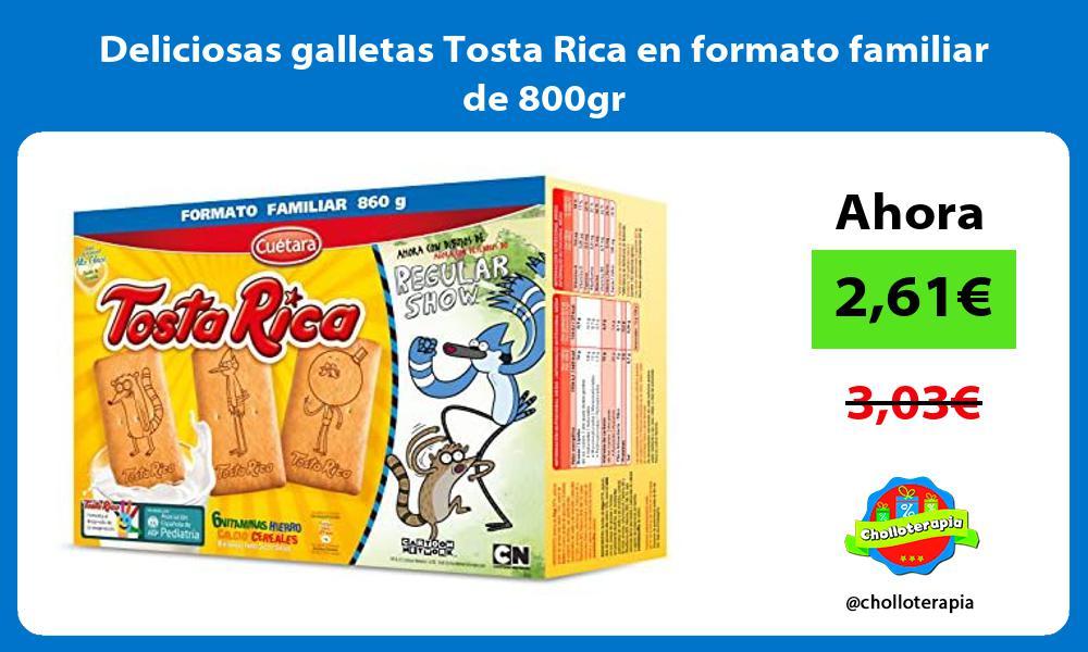 Deliciosas galletas Tosta Rica en formato familiar de 800gr