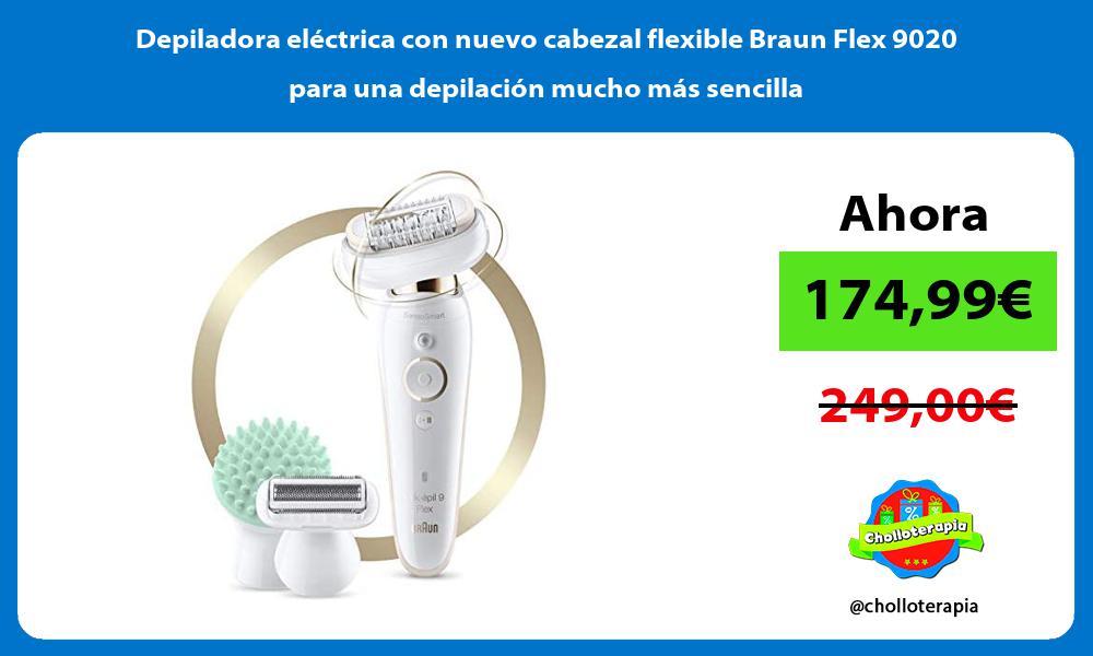 Depiladora eléctrica con nuevo cabezal flexible Braun Flex 9020 para una depilación mucho más sencilla