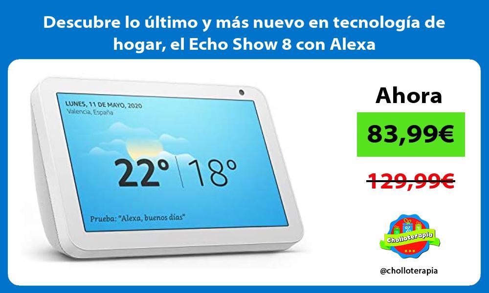 Descubre lo último y más nuevo en tecnología de hogar el Echo Show 8 con Alexa