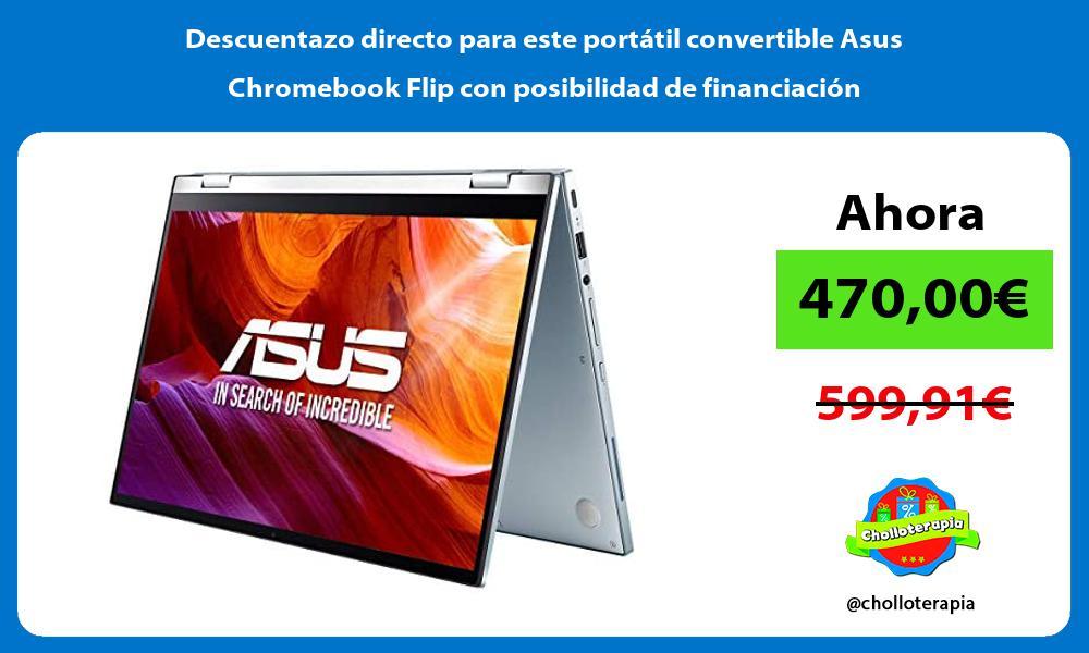 Descuentazo directo para este portátil convertible Asus Chromebook Flip con posibilidad de financiación