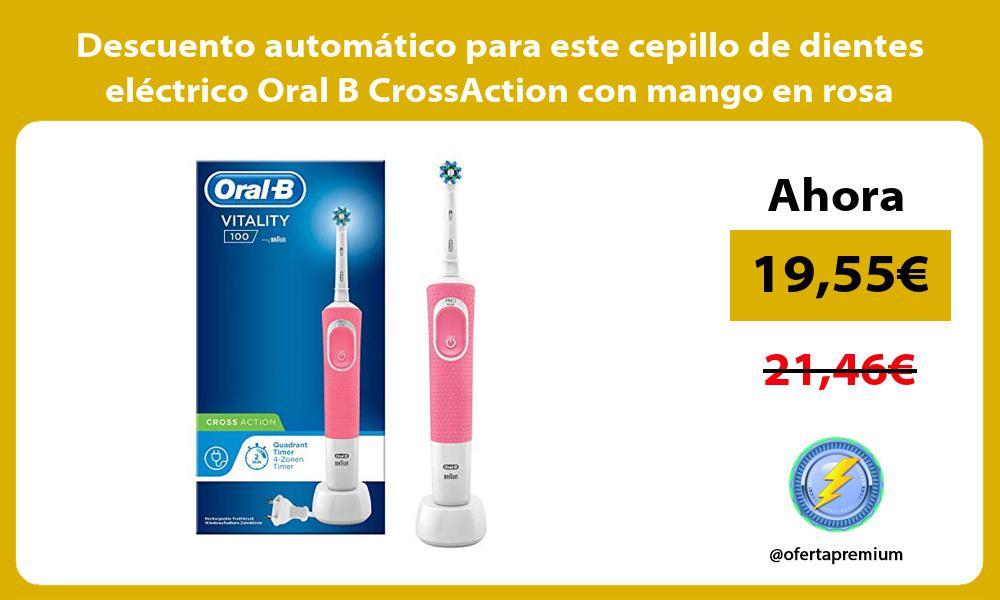 Descuento automático para este cepillo de dientes eléctrico Oral B CrossAction con mango en rosa