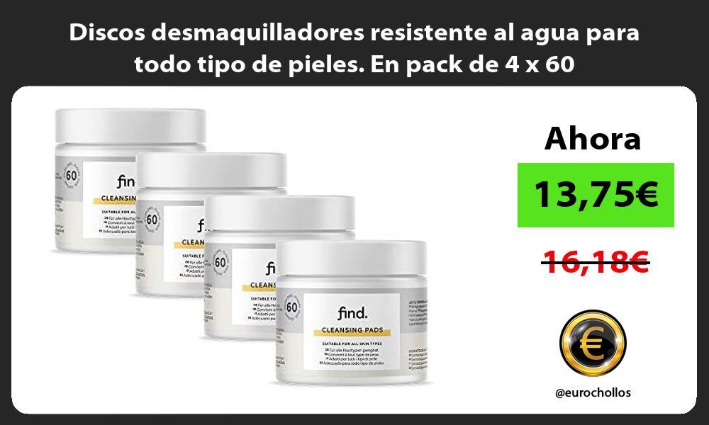 Discos desmaquilladores resistente al agua para todo tipo de pieles En pack de 4 x 60