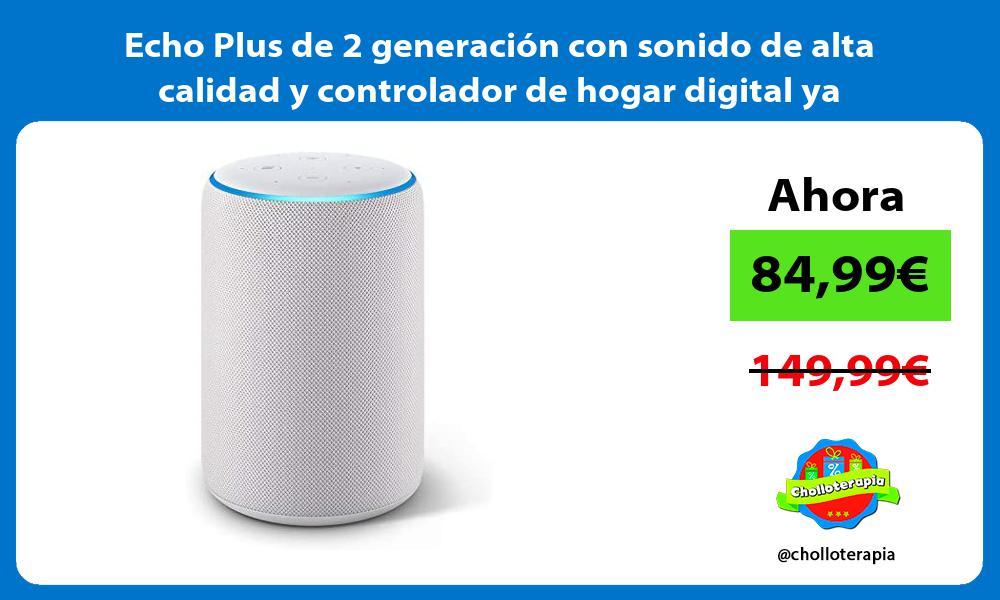 Echo Plus de 2 generación con sonido de alta calidad y controlador de hogar digital ya integrado
