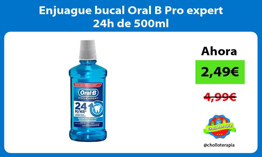 Enjuague bucal Oral B Pro expert 24h de 500ml