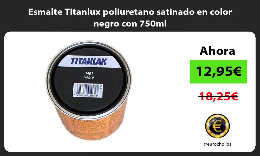Esmalte Titanlux poliuretano satinado en color negro con 750ml