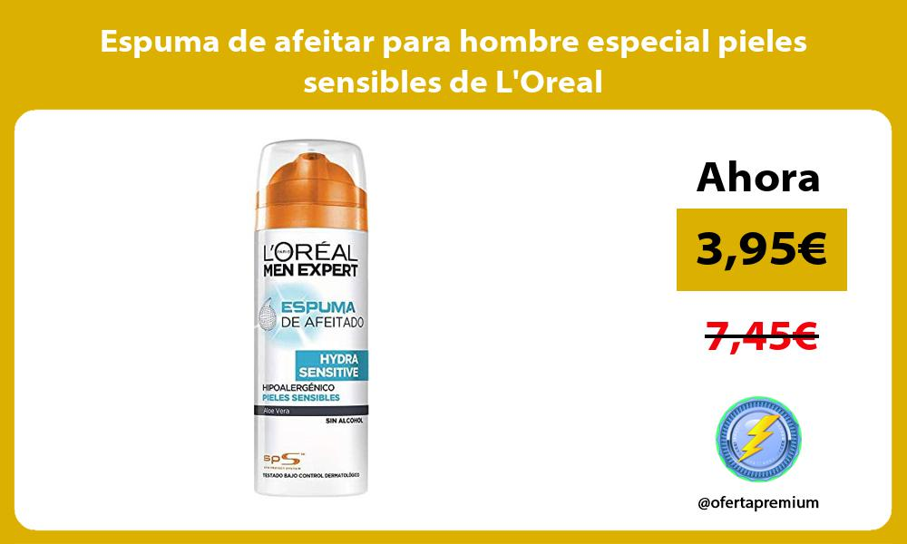 Espuma de afeitar para hombre especial pieles sensibles de LOreal