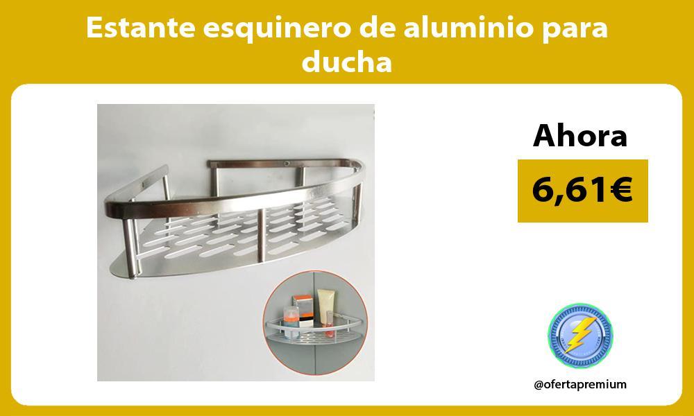 Estante esquinero de aluminio para ducha